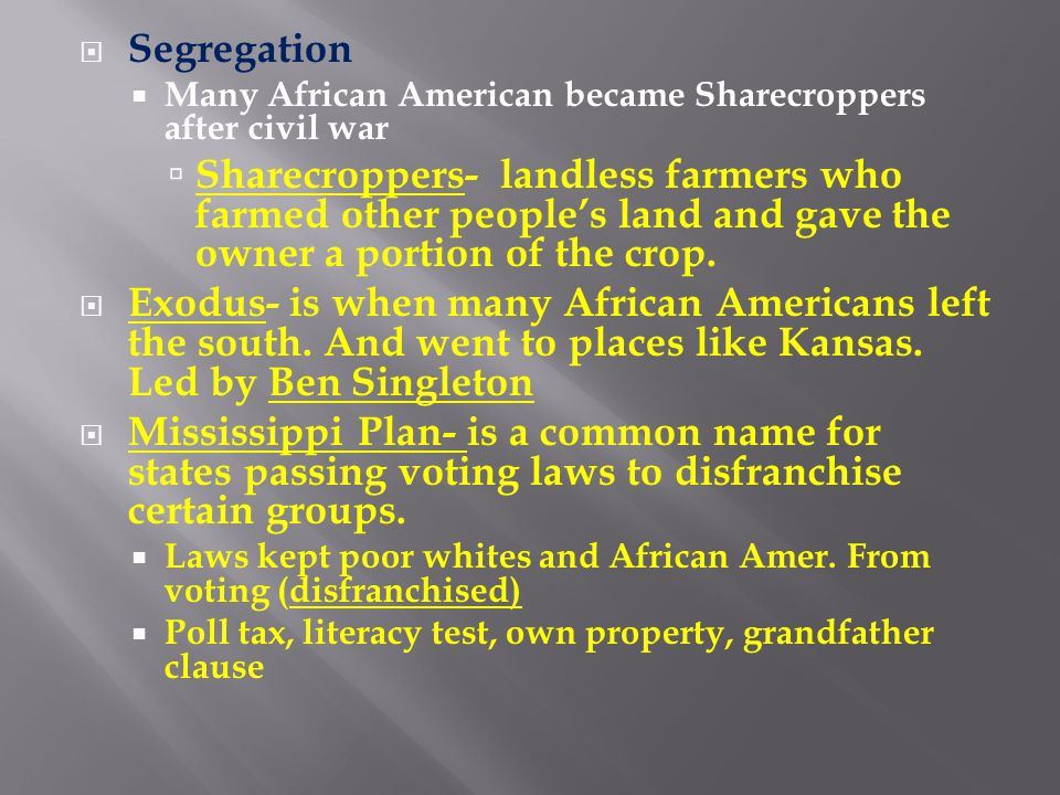 Segregation  Many African American became Sharecroppers after civil war  Sharecroppers- landless farmers who farmed other people's land and gave t