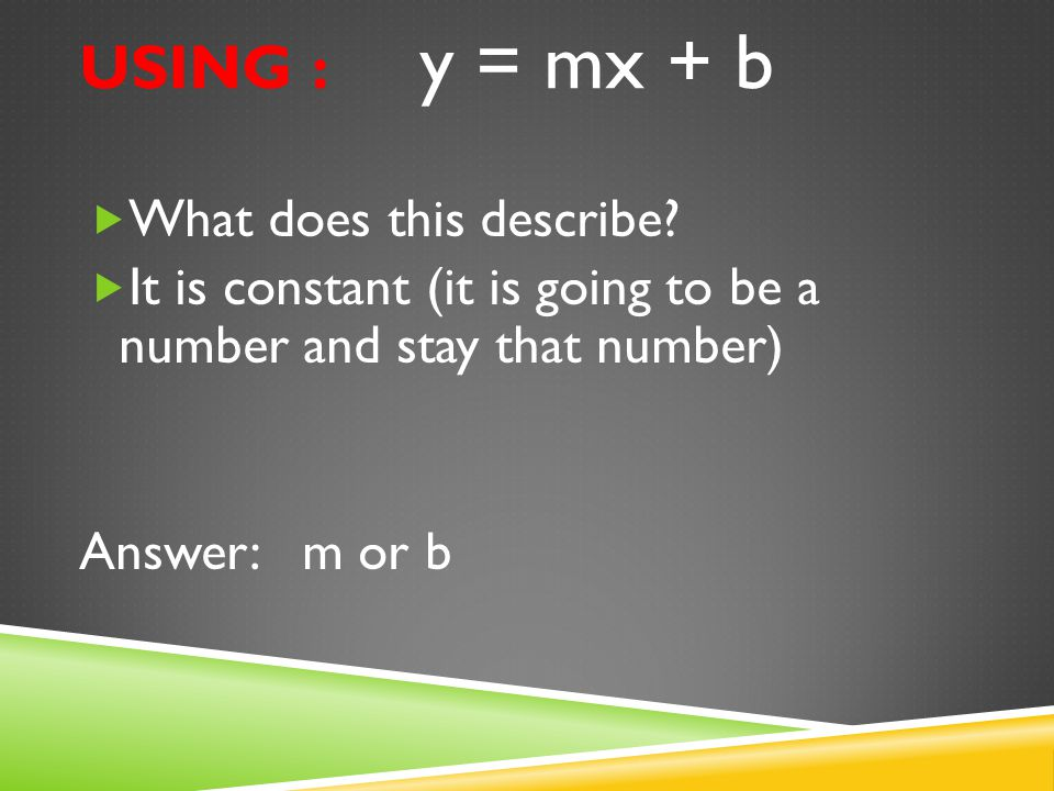 USING : y = mx + b  What does this describe?  First column in a table.  Answer: x