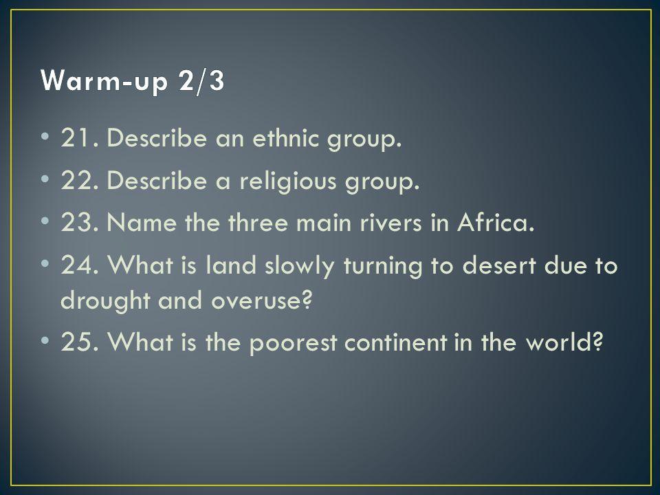 21. Describe an ethnic group. 22. Describe a religious group.
