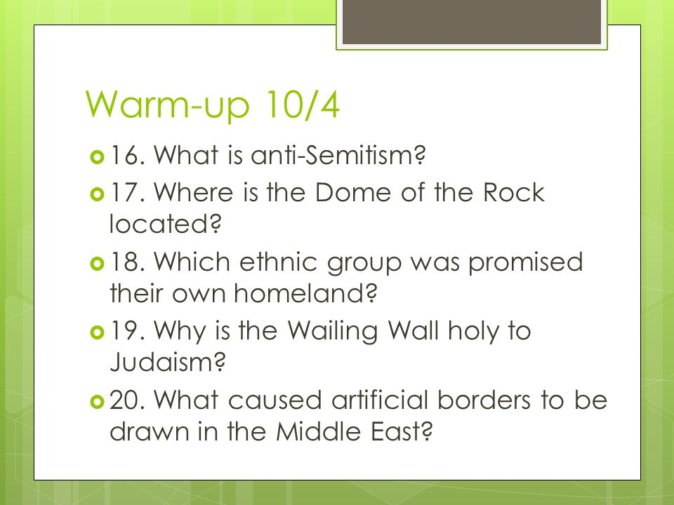 Warm-up 10/4  16. What is anti-Semitism.  17. Where is the Dome of the Rock located.
