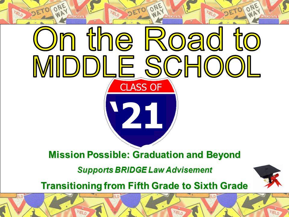 '21 19 CLASS OF Mission Possible: Graduation and Beyond Supports BRIDGE Law Advisement Transitioning from Fifth Grade to Sixth Grade