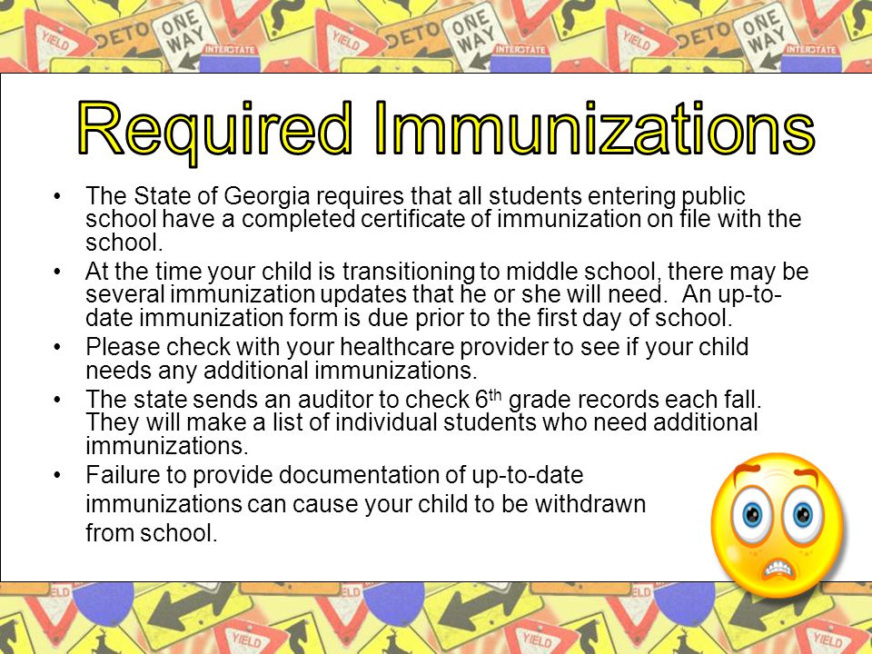 The State of Georgia requires that all students entering public school have a completed certificate of immunization on file with the school.