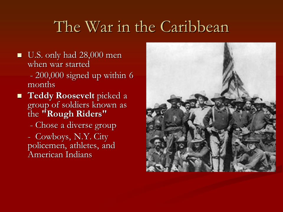The War in the Caribbean U.S.only had 28,000 men when war started U.S.