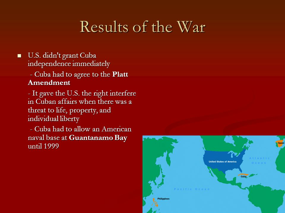 Results of the War U.S.didn t grant Cuba independence immediately U.S.