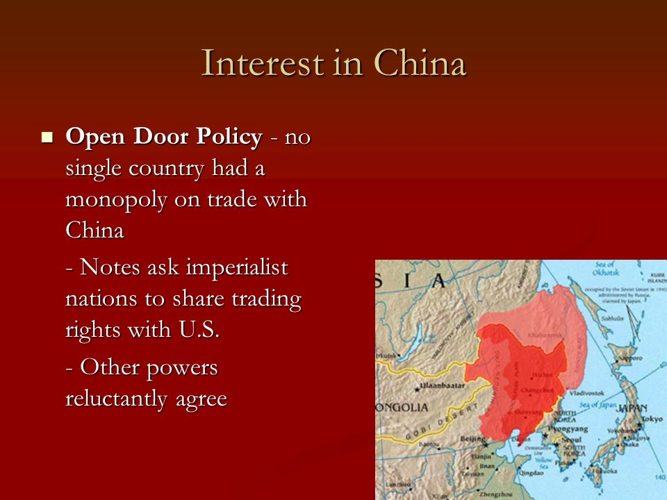 Interest in China Open Door Policy - no single country had a monopoly on trade with China Open Door Policy - no single country had a monopoly on trade with China - Notes ask imperialist nations to share trading rights with U.S.