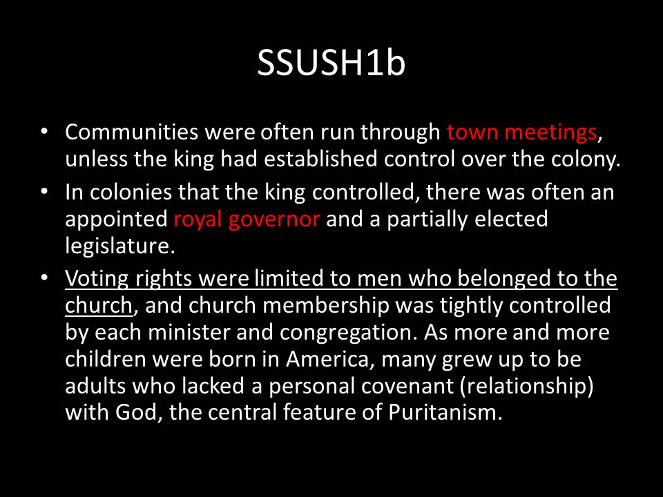 SSUSH1b Communities were often run through town meetings, unless the king had established control over the colony.