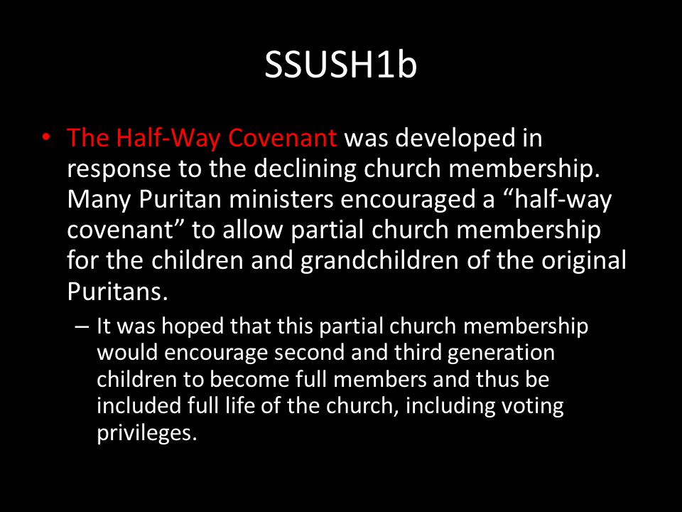 SSUSH1b The Half-Way Covenant was developed in response to the declining church membership.