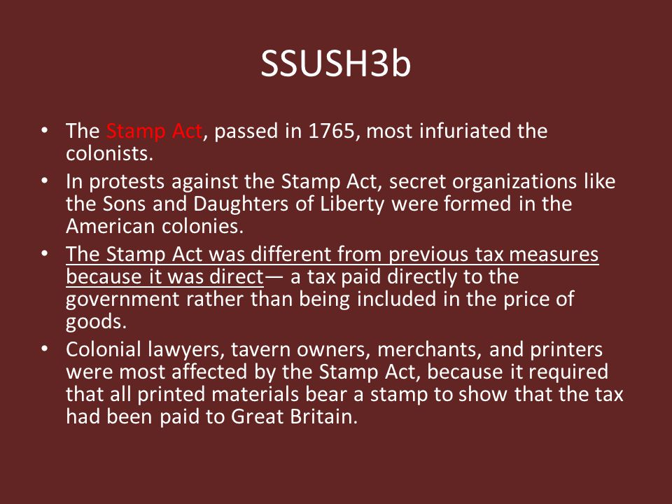 SSUSH3b The Stamp Act, passed in 1765, most infuriated the colonists.