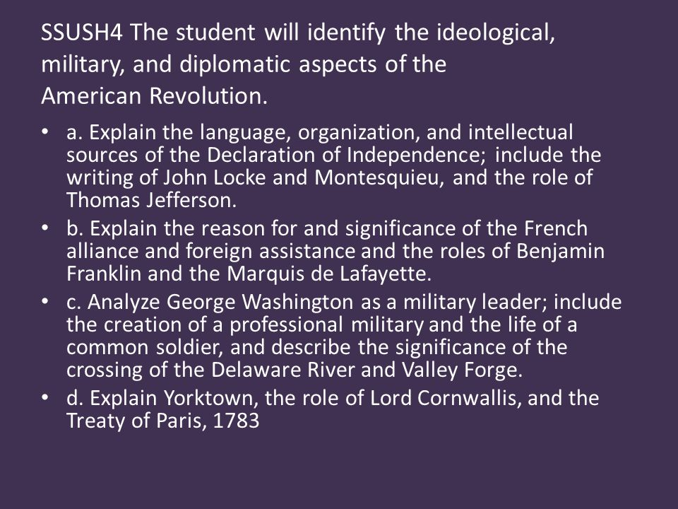 SSUSH4 The student will identify the ideological, military, and diplomatic aspects of the American Revolution.