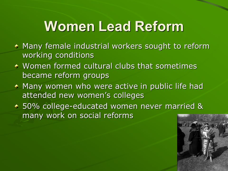Women Lead Reform Many female industrial workers sought to reform working conditions Women formed cultural clubs that sometimes became reform groups M