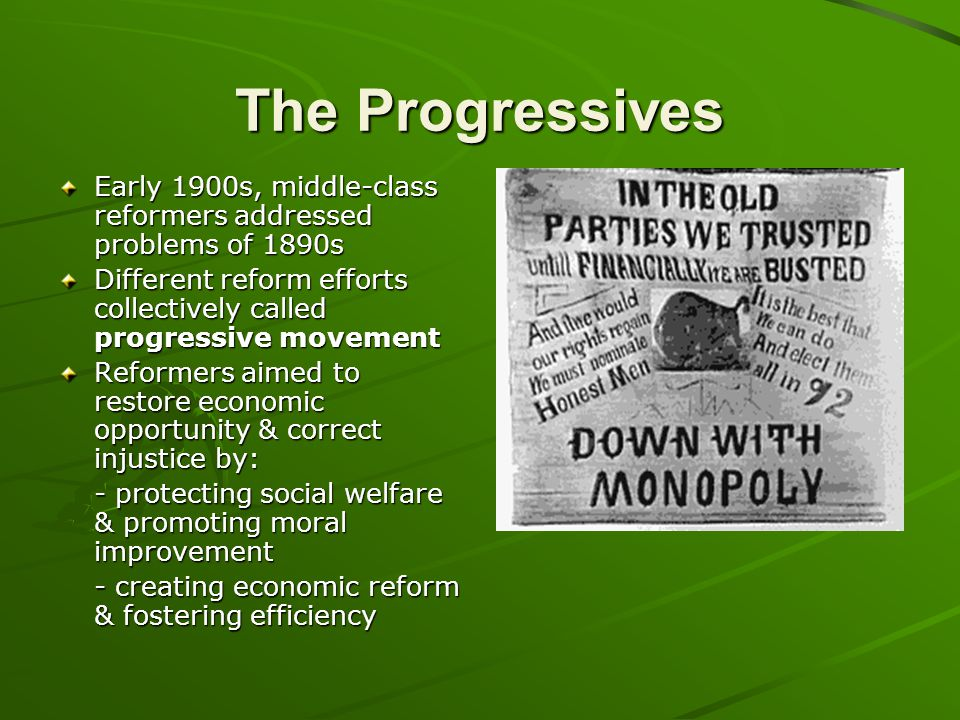 The Progressives Early 1900s, middle-class reformers addressed problems of 1890s Different reform efforts collectively called progressive movement Ref