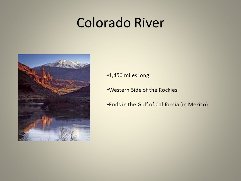 Colorado River 1,450 miles long Western Side of the Rockies Ends in the Gulf of California (in Mexico)