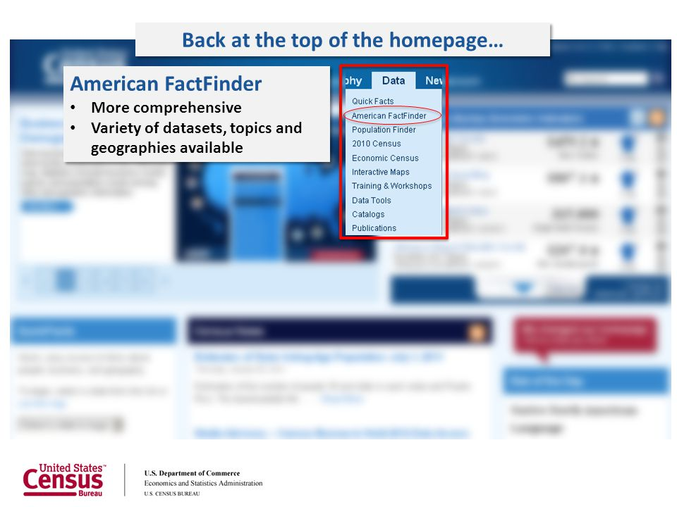 American FactFinder More comprehensive Variety of datasets, topics and geographies available American FactFinder More comprehensive Variety of dataset