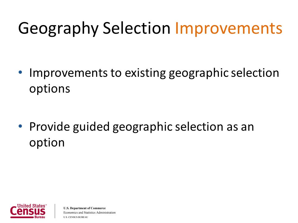 Geography Selection Improvements Improvements to existing geographic selection options Provide guided geographic selection as an option