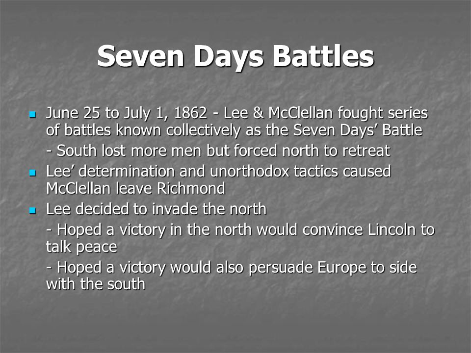 Seven Days Battles June 25 to July 1, 1862 - Lee & McClellan fought series of battles known collectively as the Seven Days' Battle June 25 to July 1,