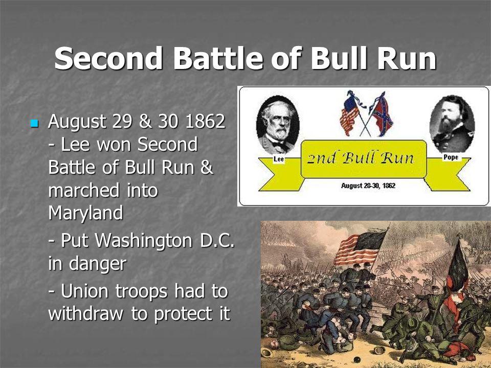 Second Battle of Bull Run August 29 & 30 1862 - Lee won Second Battle of Bull Run & marched into Maryland August 29 & 30 1862 - Lee won Second Battle