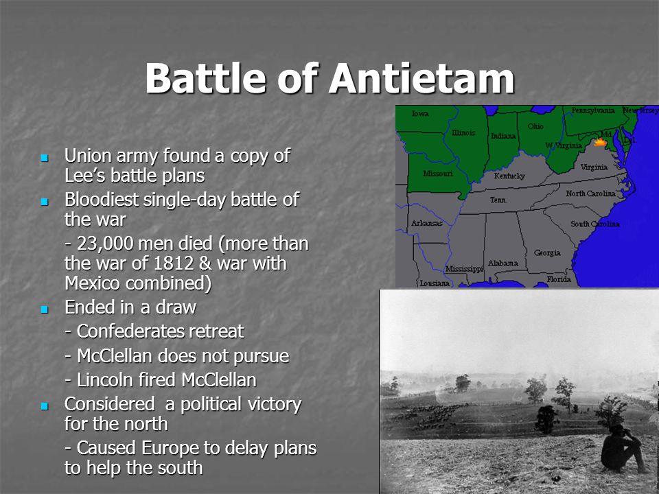 Battle of Antietam Union army found a copy of Lee's battle plans Union army found a copy of Lee's battle plans Bloodiest single-day battle of the war