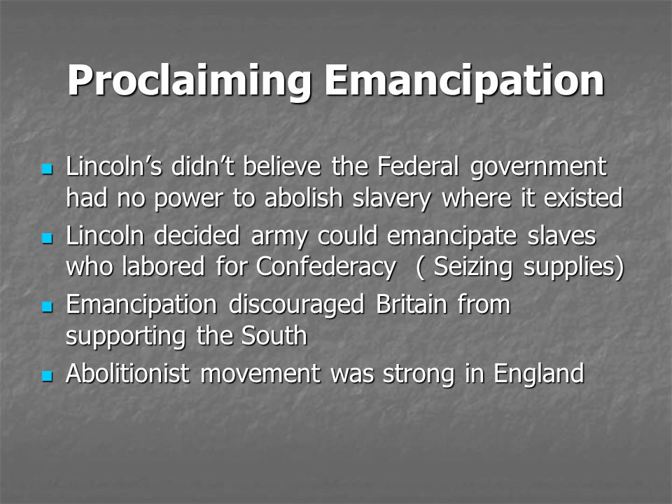 Proclaiming Emancipation Lincoln's didn't believe the Federal government had no power to abolish slavery where it existed Lincoln's didn't believe the
