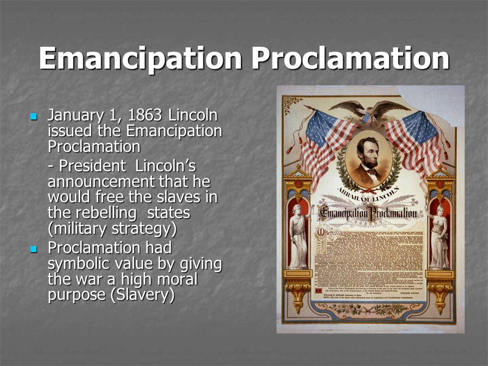 Emancipation Proclamation January 1, 1863 Lincoln issued the Emancipation Proclamation January 1, 1863 Lincoln issued the Emancipation Proclamation -