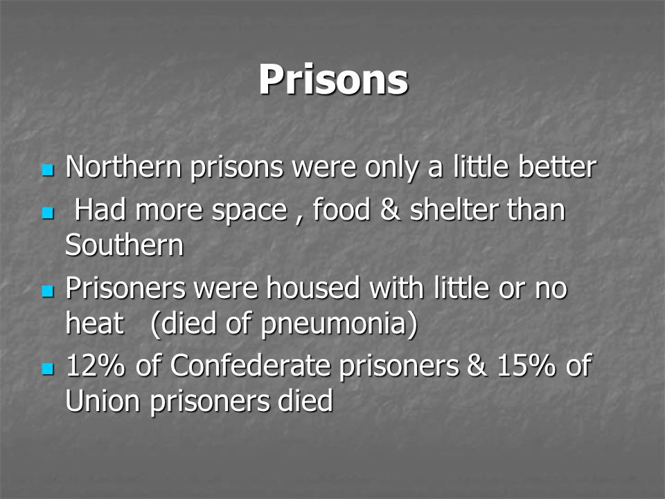 Prisons Northern prisons were only a little better Northern prisons were only a little better Had more space, food & shelter than Southern Had more sp