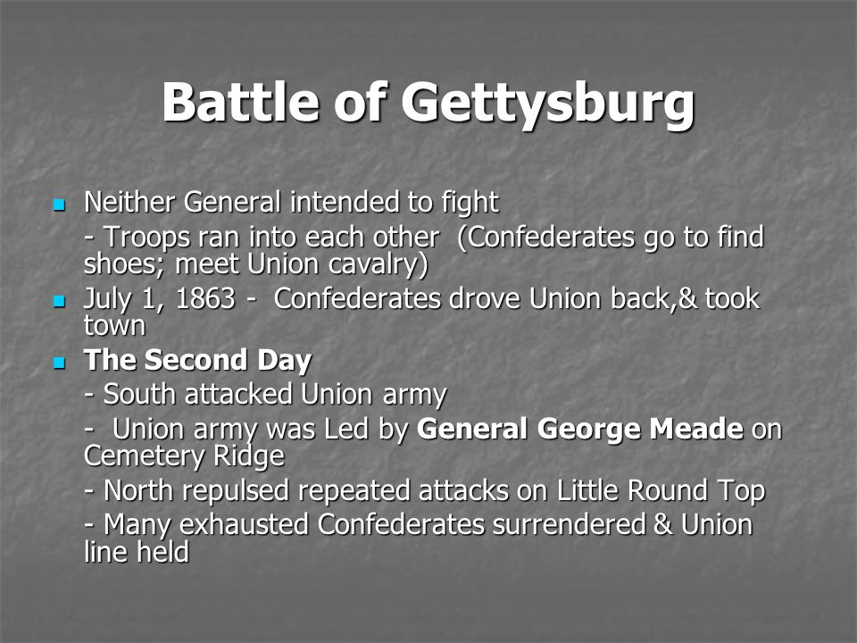 Battle of Gettysburg Neither General intended to fight Neither General intended to fight - Troops ran into each other (Confederates go to find shoes;