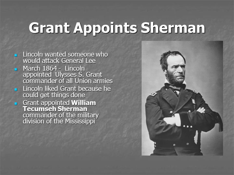 Grant Appoints Sherman Lincoln wanted someone who would attack General Lee Lincoln wanted someone who would attack General Lee March 1864 - Lincoln ap