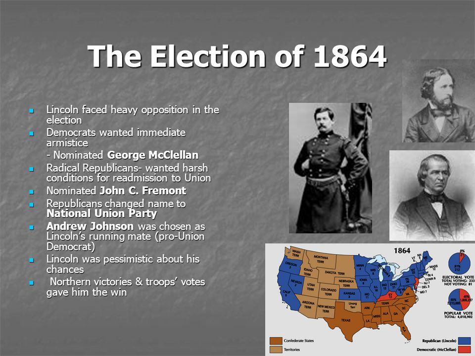The Election of 1864 Lincoln faced heavy opposition in the election Lincoln faced heavy opposition in the election Democrats wanted immediate armistic
