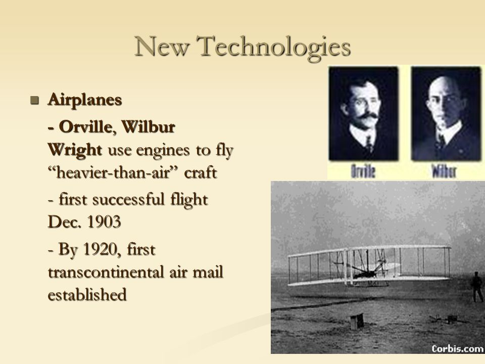 "New Technologies Airplanes Airplanes - Orville, Wilbur Wright use engines to fly ""heavier-than-air"" craft - first successful flight Dec. 1903 - By 192"