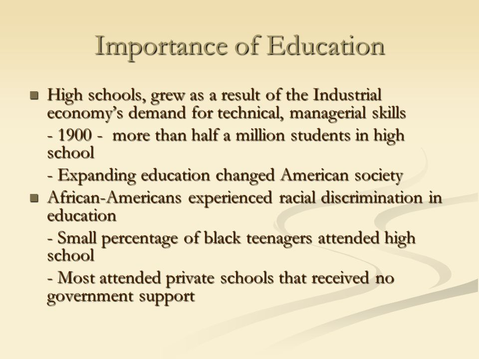 Importance of Education High schools, grew as a result of the Industrial economy's demand for technical, managerial skills High schools, grew as a res