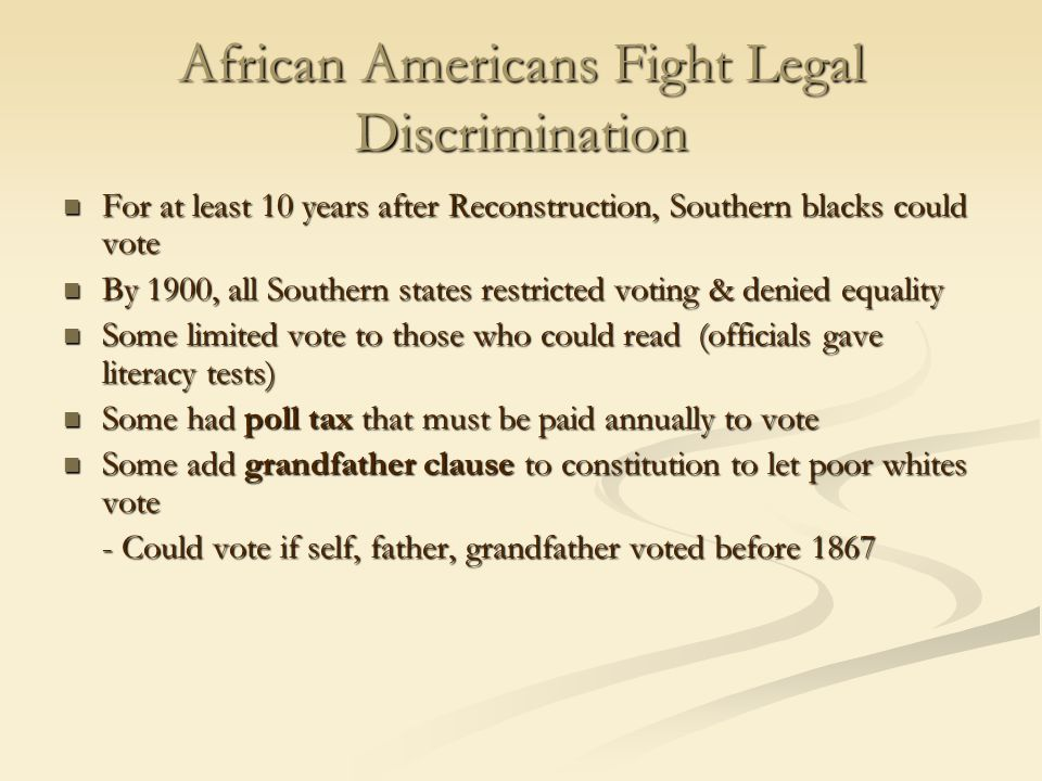 African Americans Fight Legal Discrimination For at least 10 years after Reconstruction, Southern blacks could vote For at least 10 years after Recons