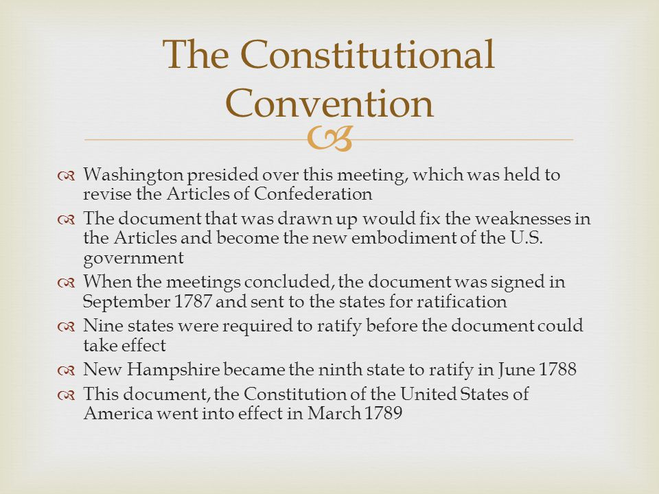   Washington presided over this meeting, which was held to revise the Articles of Confederation  The document that was drawn up would fix the weaknesses in the Articles and become the new embodiment of the U.S.