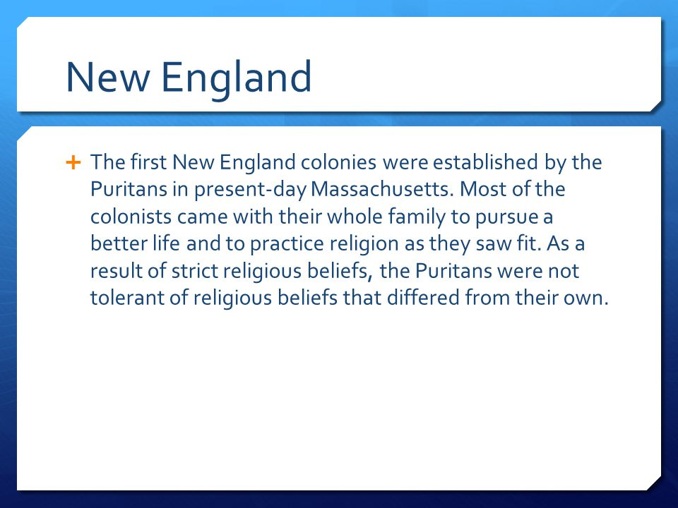 New England  The first New England colonies were established by the Puritans in present-day Massachusetts. Most of the colonists came with their whol