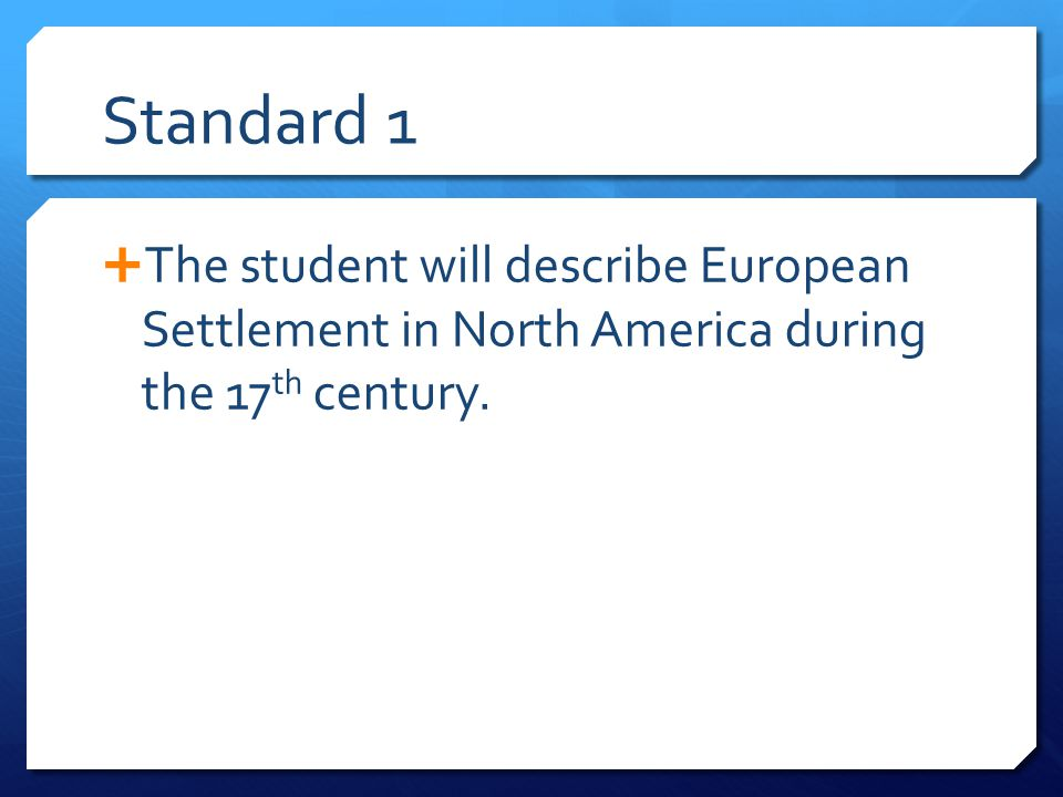  The student will describe European Settlement in North America during the 17 th century.