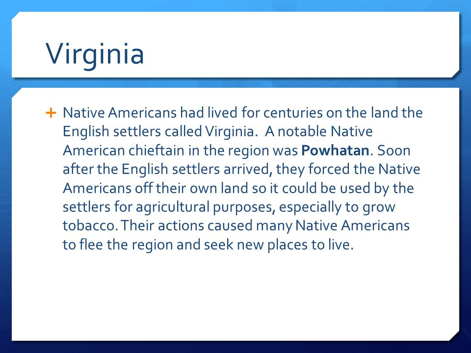 Virginia  Native Americans had lived for centuries on the land the English settlers called Virginia. A notable Native American chieftain in the regio