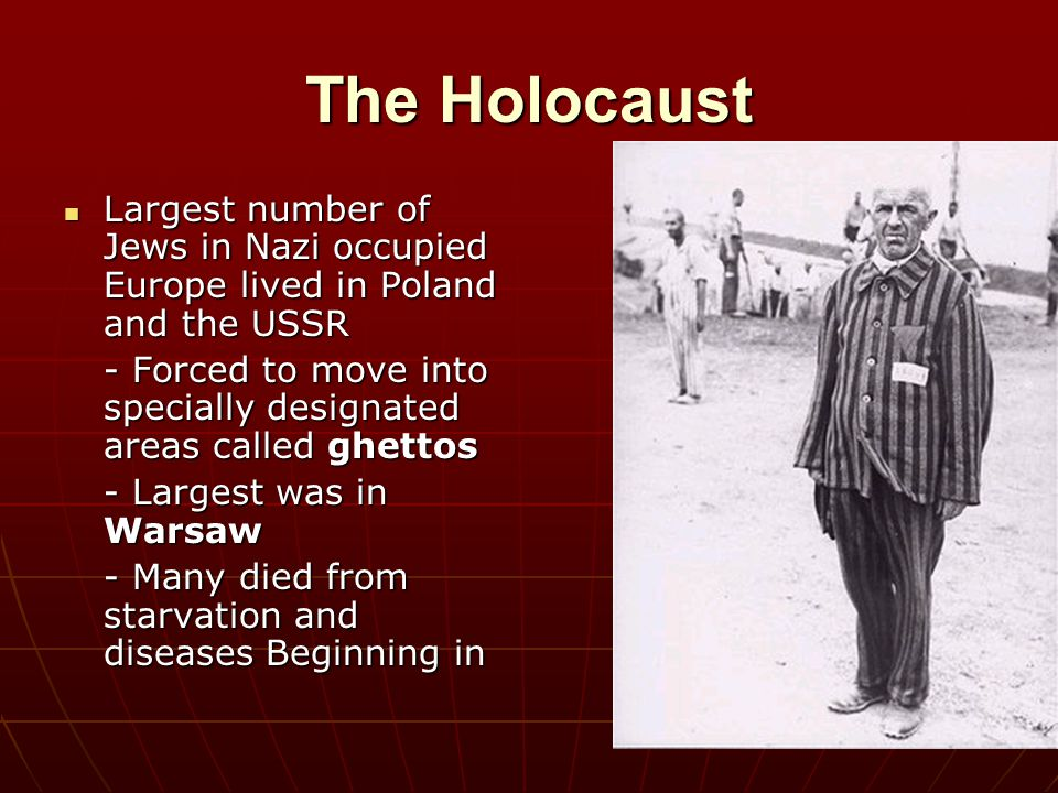 The Holocaust Largest number of Jews in Nazi occupied Europe lived in Poland and the USSR Largest number of Jews in Nazi occupied Europe lived in Pola
