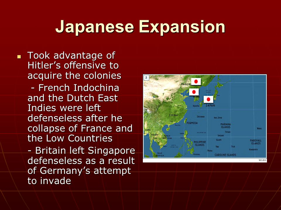 Japanese Expansion Took advantage of Hitler's offensive to acquire the colonies Took advantage of Hitler's offensive to acquire the colonies - French