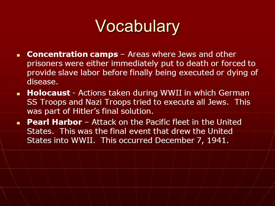Vocabulary Concentration camps – Areas where Jews and other prisoners were either immediately put to death or forced to provide slave labor before fin