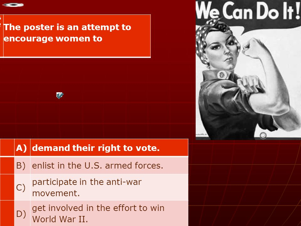 62)62) The poster is an attempt to encourage women to A)demand their right to vote. B)enlist in the U.S. armed forces. C) participate in the anti-war