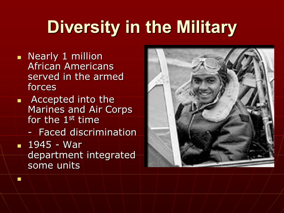Diversity in the Military Nearly 1 million African Americans served in the armed forces Nearly 1 million African Americans served in the armed forces