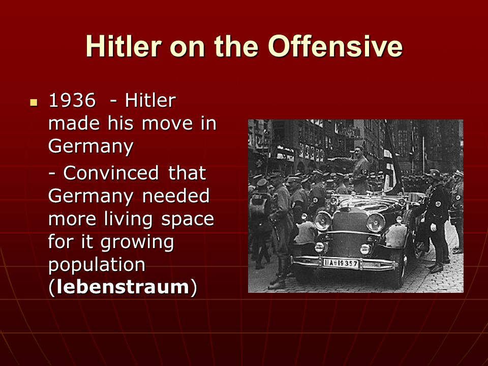 Hitler on the Offensive 1936 - Hitler made his move in Germany 1936 - Hitler made his move in Germany - Convinced that Germany needed more living spac