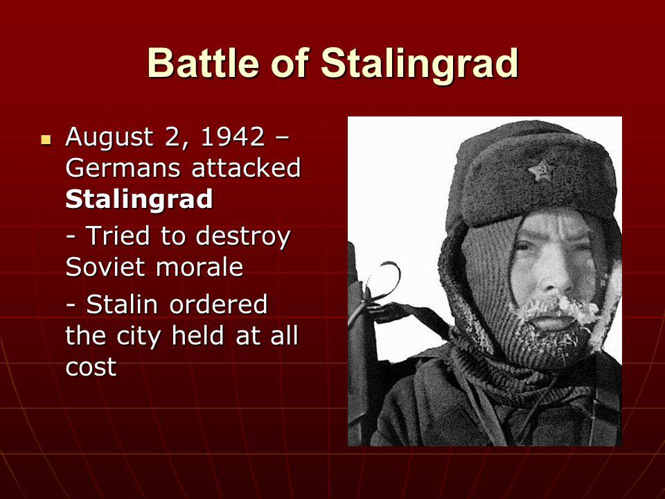 Battle of Stalingrad August 2, 1942 – Germans attacked Stalingrad August 2, 1942 – Germans attacked Stalingrad - Tried to destroy Soviet morale - Stal