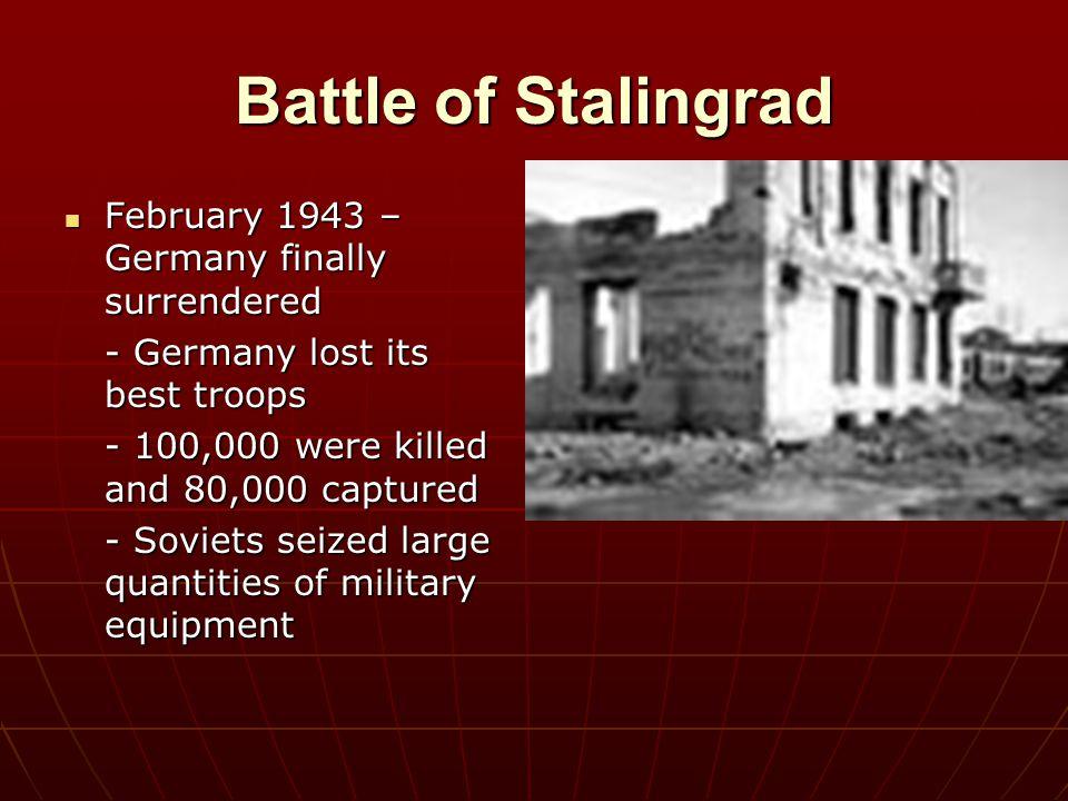 Battle of Stalingrad February 1943 – Germany finally surrendered February 1943 – Germany finally surrendered - Germany lost its best troops - 100,000