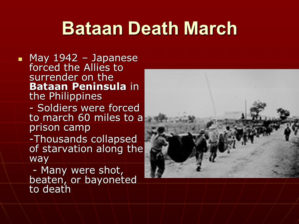 Bataan Death March May 1942 – Japanese forced the Allies to surrender on the Bataan Peninsula in the Philippines May 1942 – Japanese forced the Allies