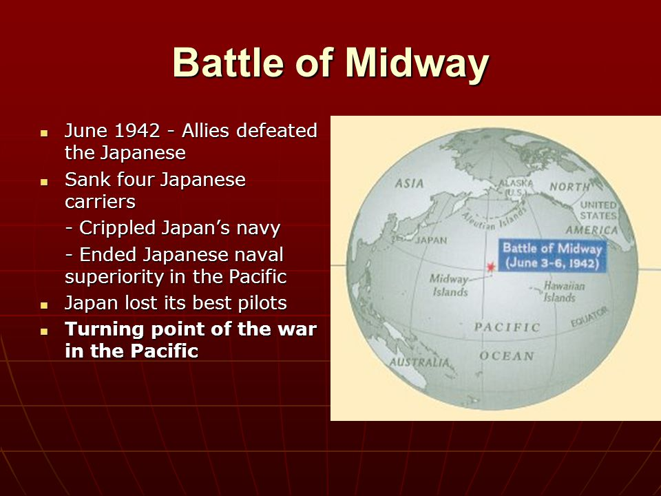 Battle of Midway June 1942 - Allies defeated the Japanese June 1942 - Allies defeated the Japanese Sank four Japanese carriers Sank four Japanese carr