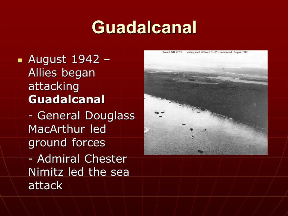 Guadalcanal August 1942 – Allies began attacking Guadalcanal August 1942 – Allies began attacking Guadalcanal - General Douglass MacArthur led ground