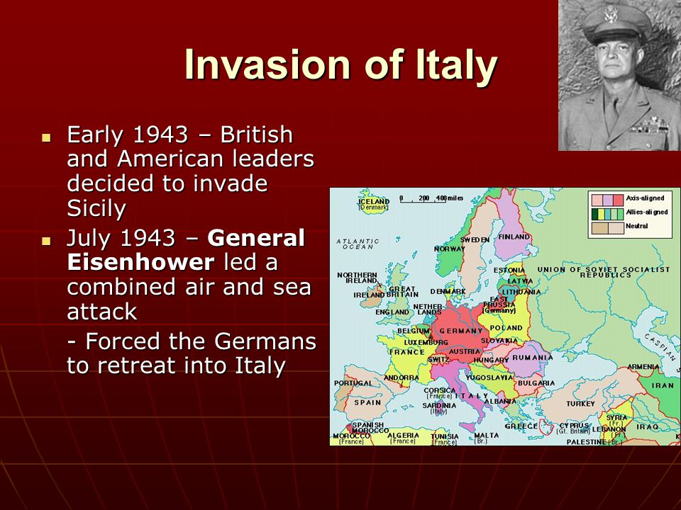 Invasion of Italy Early 1943 – British and American leaders decided to invade Sicily Early 1943 – British and American leaders decided to invade Sicil
