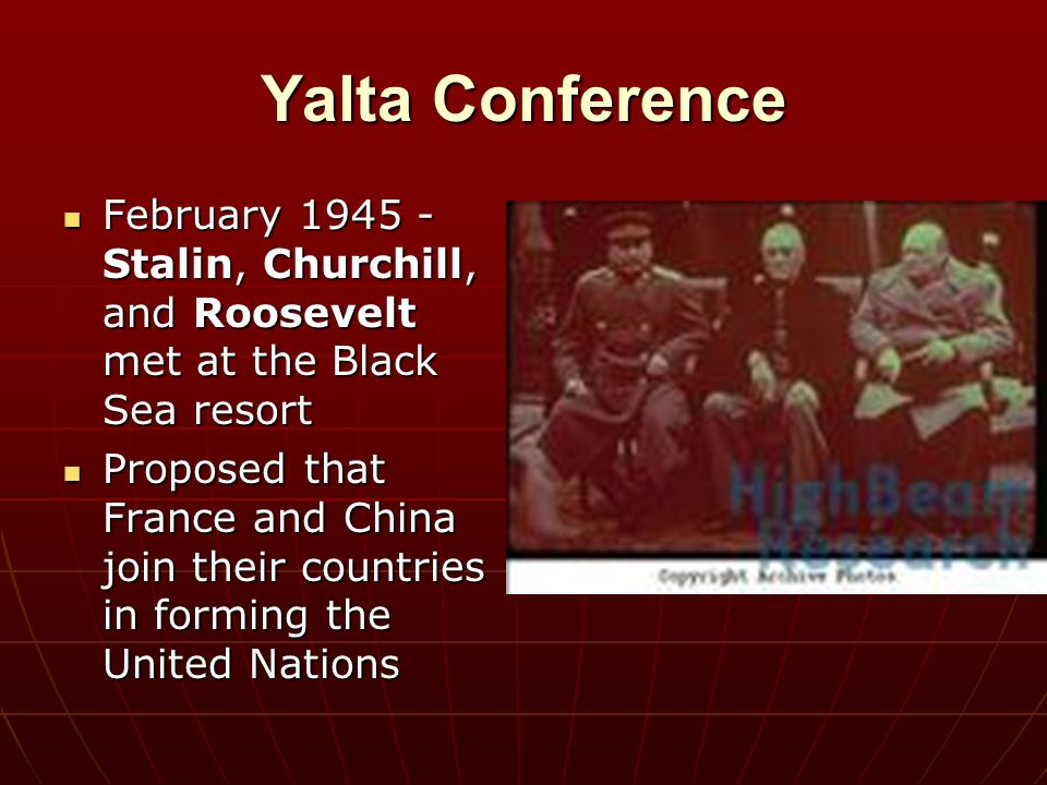 Yalta Conference February 1945 - Stalin, Churchill, and Roosevelt met at the Black Sea resort February 1945 - Stalin, Churchill, and Roosevelt met at