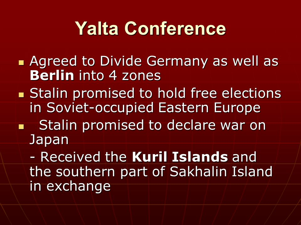 Yalta Conference Agreed to Divide Germany as well as Berlin into 4 zones Agreed to Divide Germany as well as Berlin into 4 zones Stalin promised to ho