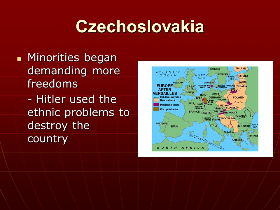 Czechoslovakia Minorities began demanding more freedoms Minorities began demanding more freedoms - Hitler used the ethnic problems to destroy the coun