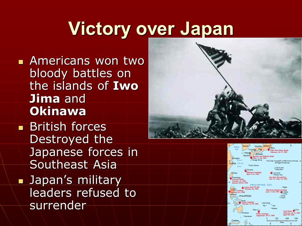 Victory over Japan Americans won two bloody battles on the islands of Iwo Jima and Okinawa Americans won two bloody battles on the islands of Iwo Jima